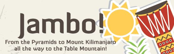 Jambo - Out of Africa. From the Pyramids to Mount Kilimanjaro all the way to the Table Mountain